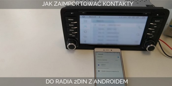 Jak udostępnić książkę telefoniczną ze smartphona do radia 2 din?