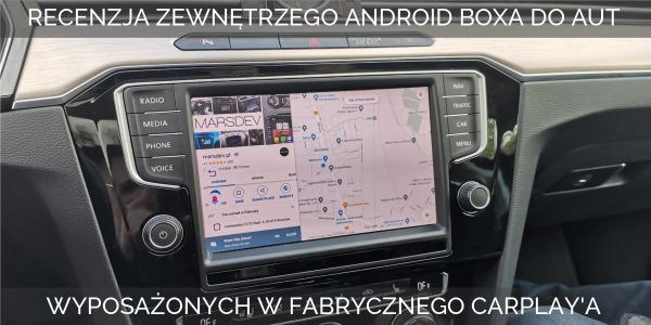 Recenzja zewnętrznego Android Boxa dla samochodów z fabrycznym modułem CarPlay